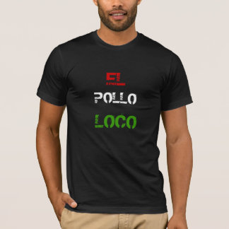 """""""EL Pollo Loco"""" T - Shirt"""