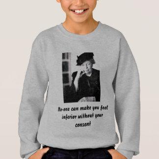 Eleanor Roosevelt - niemand kann Sie euch fühlen Sweatshirt