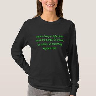 Ende des Tunnels…. T-Shirt