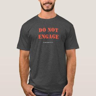 Engagieren Sie sich nicht T-Shirt