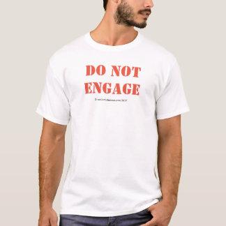 Engagieren Sie sich nicht T - Shirt