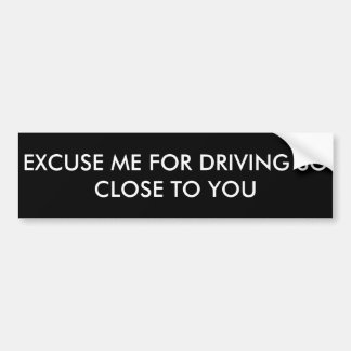 Entschuldigen Sie mich für das Fahren so nahes zu Autoaufkleber