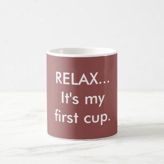 """""""Entspannen Sie sich, es ist meine erste Schale."""" Kaffeetasse"""