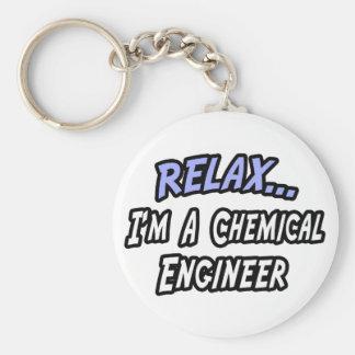 Entspannen Sie sich, ich sind ein Chemieingenieur Schlüsselanhänger