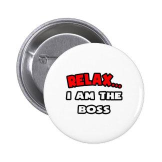 Entspannen Sie sich… mich sind der Chef Buttons