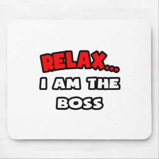 Entspannen Sie sich… mich sind der Chef Mousepads