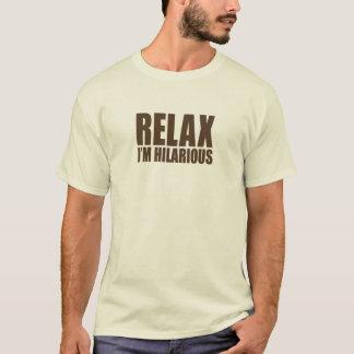 Entspannen Sie sich mich sind unglaublich witzig T-Shirt