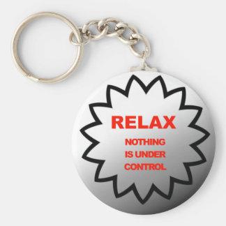 Entspannen Sie sich, nichts ist unter Kontrolle Schlüsselanhänger