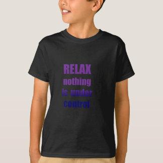 ENTSPANNEN Sie sich nichts… T-Shirt