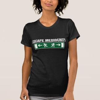 Entweichen-Mittelmäßigkeit T-Shirt