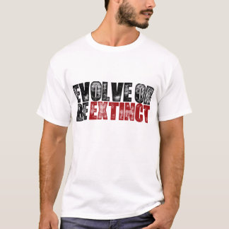 Entwickeln Sie oder seien Sie ausgestorben T-Shirt