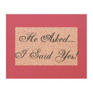 Er fragte… Ich sagte ja! Verlobungs-Zeichen Holzleinwände