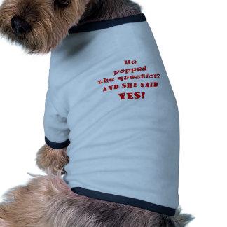 Er knallte die Frage und sie sagte ja Hunde Shirts