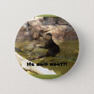 Er sagte, was?! runder button 5,7 cm