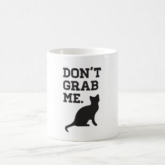 Ergreifen Sie mich nicht Tasse