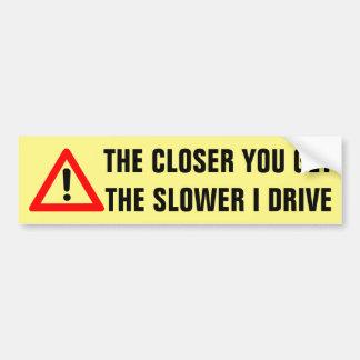 Erhalten Sie desto naher, desto langsam fahren Sie Autoaufkleber