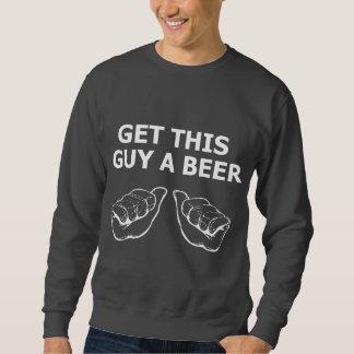 Erhalten Sie diesem Typ ein Bier Sweatshirt