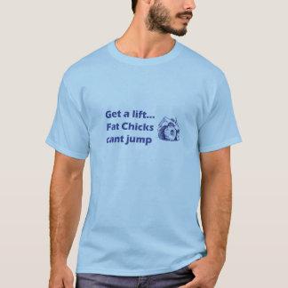 Erhalten Sie fetten Küken eines Aufzugs… T-Shirt