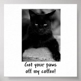 Erhalten Sie Ihre Tatzen weg von meinem Kaffee! Poster