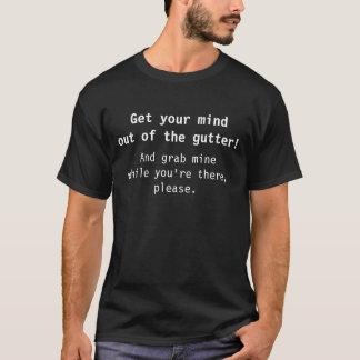 Erhalten Sie Ihren Verstand aus der Gosse heraus! T-Shirt