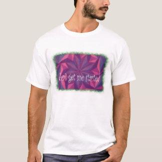erhalten Sie mich nicht begonnen T-Shirt