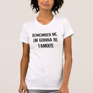 Erinnern Sie sich an mich. Ich werde berühmt sein T-Shirt