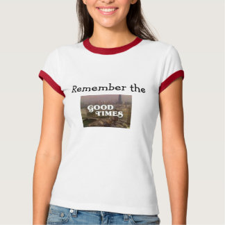 """Erinnern Sie sich die an """"guten Zeiten """" T-Shirt"""