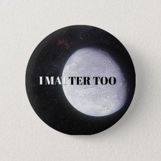 Eris Matters Too Runder Button 5,7 Cm