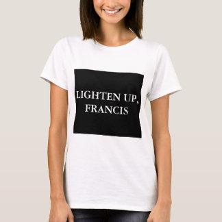 ERLEICHTERN SIE OBEN, FRANCIS T-Shirt