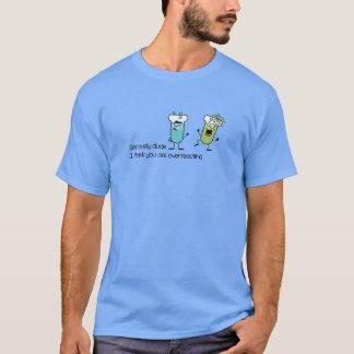 Ernsthaft Typ, denke ich, dass Sie überreagieren T-Shirt