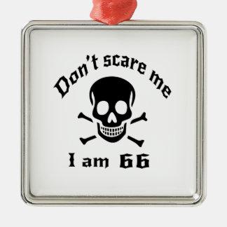 Erschrecken Sie mich nicht, den ich 66 bin Silbernes Ornament