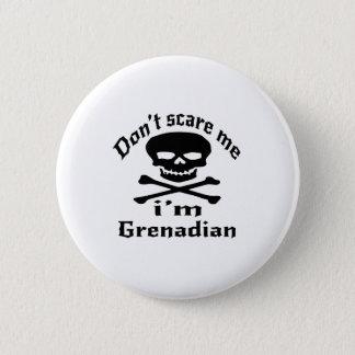 Erschrecken Sie mich nicht, den ich grenadisch bin Runder Button 5,7 Cm