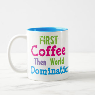 Erste Kaffee-dann Weltherrschafts-Tasse Zweifarbige Tasse