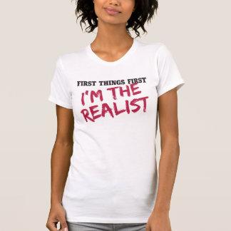 Erste Sachen zuerst bin ich der Realist T-Shirt