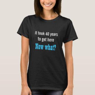 Es dauerte 40 Jahre, um T - Shirt hier zu erhalten