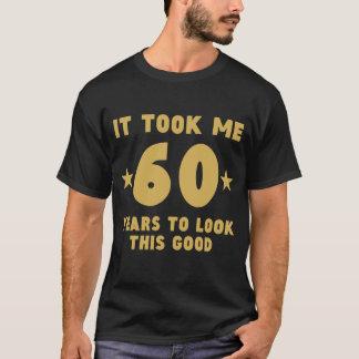 Es dauerte mir 60 Jahre, um gutes dieses zu T-Shirt