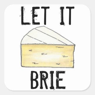Es gelassen Briekäse- (Be)Käse-Keil-Aufkleber Quadrat-Aufkleber