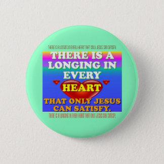 Es gibt eine Sehnsucht in jedem Herzen für Jesuss Runder Button 5,1 Cm