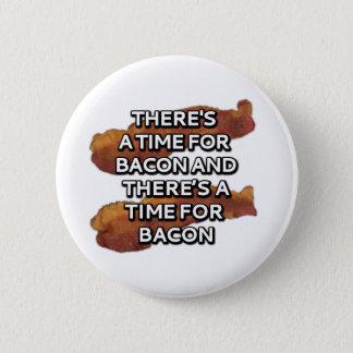 Es gibt eine Zeit für Speck und es gibt eine Zeit Runder Button 5,1 Cm