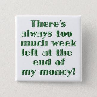 Es gibt immer zu viel Woche verlassen… Quadratischer Button 5,1 Cm
