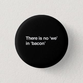 Es gibt kein wir im Speck Runder Button 3,2 Cm