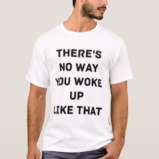Es gibt keine Weise, die Sie wie dieses Shirt