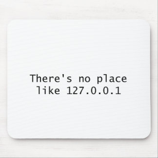 Es gibt keinen Platz wie 127.0.0.1 Mousepads