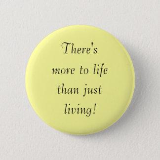 Es gibt, mehr zum Leben, als gerade und lebt! Runder Button 5,7 Cm