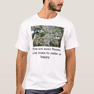 Es gibt sogar Blumen in den Bäumen T-Shirt