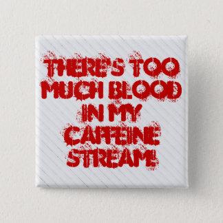 Es gibt zu viel Blut in meinem Koffein-Strom Quadratischer Button 5,1 Cm