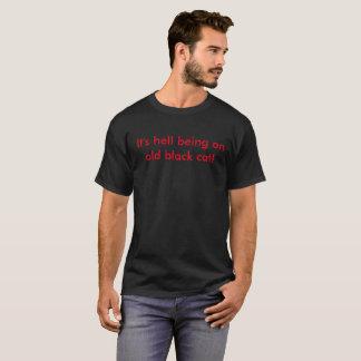 Es ist die Hölle, die eine alte schwarze Katze T-Shirt