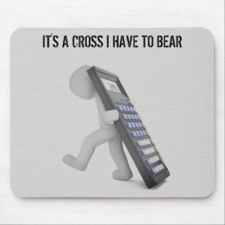 """""""Es ist ein Kreuz, das ich tragen muss """" Mousepad"""