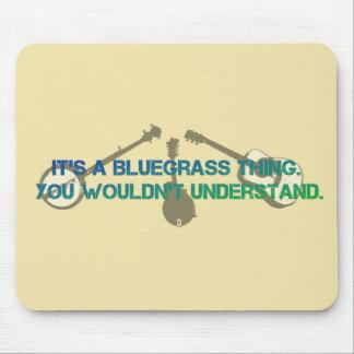 Es ist eine Bluegrass-Sache. Sie würden nicht Mousepad