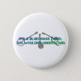 Es ist eine Bluegrass-Sache. Sie würden nicht Runder Button 5,1 Cm